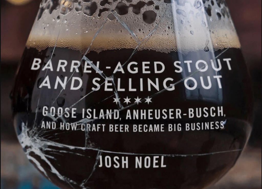 Cover image for Barrel-Aged Stout and Selling Out: Goose Island, Anheuser-Busch, and How Craft Beer Became Big Business by Josh Noel