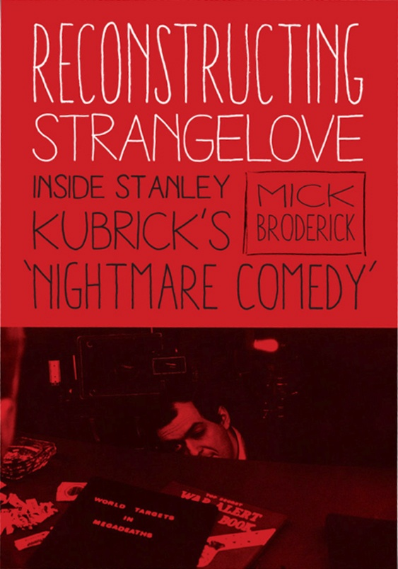 Cover image for the book Reconstructing Stranelove: Inside Stanley Kubrick's 'Nightmare Comedy' by Mick Broderick