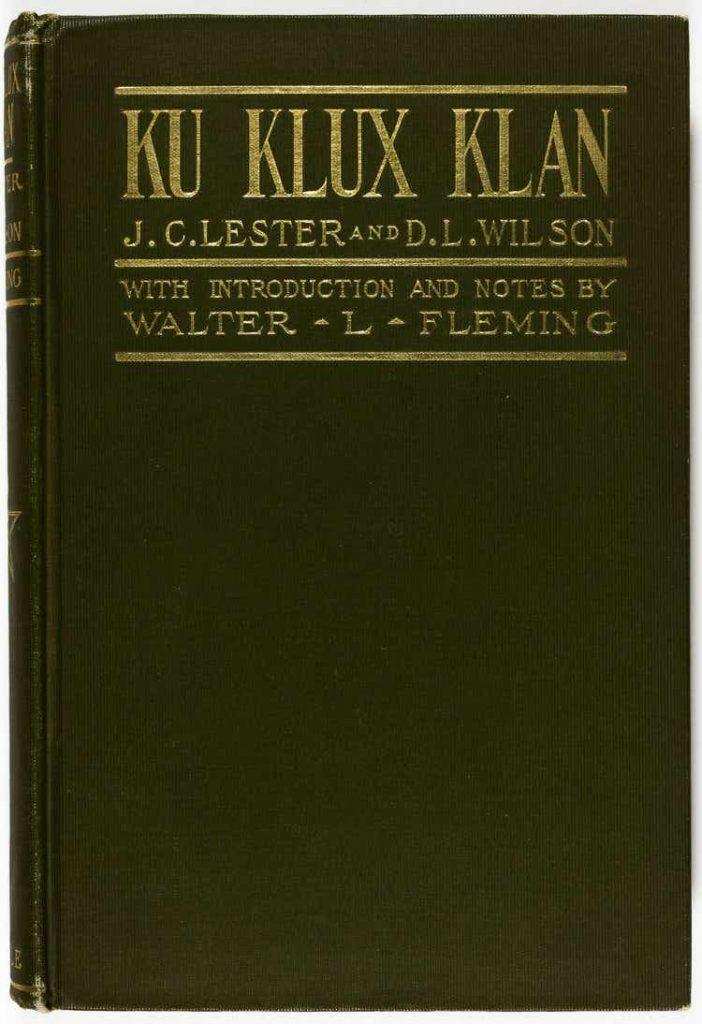 Ku Klux Klan: Its Origin, Growth and Disbandment by J.C. Lester and D.L. Wilson