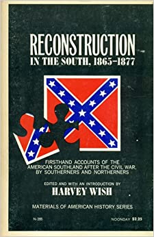 Image of the cover for the 1965 book: Reconstruction in the South, 1865 to 1877, edited by Harvey Wish. White text on a black field; a picture of the Confederate Stars and Bars with a puzzle piece removed from the bottom-left corner.