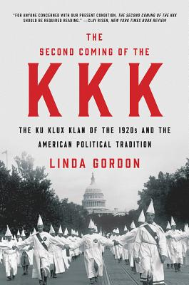 The Second Coming of the KKK: The Ku Klux Klan of the 1920s and the American Political Tradition by Linda Gordon