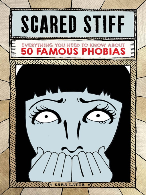 Cover image of Scared Stiff: Everything You Need to Know about 50 Famous Phobias by Sara Latta